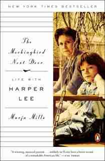 The Mockingbird Next Door: Life With Harper Lee by Marja Mills