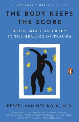 Book The Body Keeps The Score: Brain, Mind, And Body In The Healing Of Trauma by Bessel Van Der Kolk