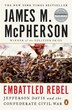 Embattled Rebel: Jefferson Davis And The Confederate Civil War by James M. McPherson
