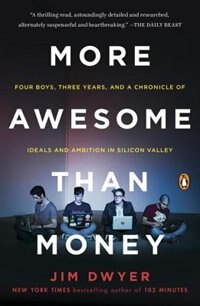 Book More Awesome Than Money: Four Boys, Three Years, And A Chronicle Of Ideals And Ambition In Silicon… by Jim Dwyer