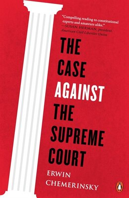 Book The Case Against The Supreme Court by Erwin Chemerinsky
