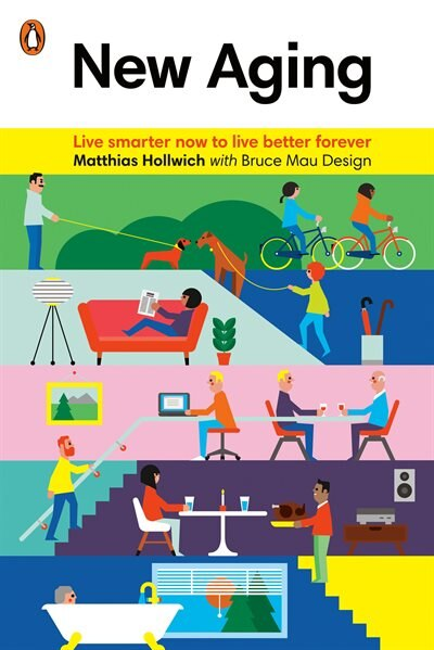New Aging: Live Smarter Now To Live Better Forever by Matthias Hollwich