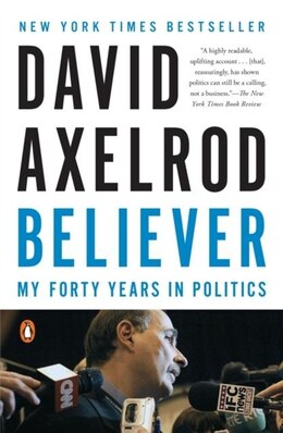 Book Believer: My Forty Years In Politics by David Axelrod