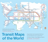 Transit Maps Of The World: Expanded And Updated Edition Of The World's First Collection Of Every…