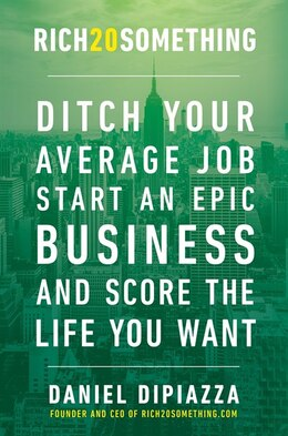 Book Rich20something: Ditch Your Average Job, Start An Awesome Business, And Create The Life You Love… by Daniel Dipiazza