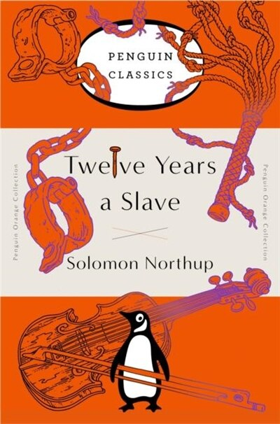 Twelve Years A Slave: (penguin Orange Collection) by Solomon Northup