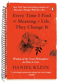 Every Time I Find The Meaning Of Life, They Change It: Wisdom Of The Great Philosophers On How To…