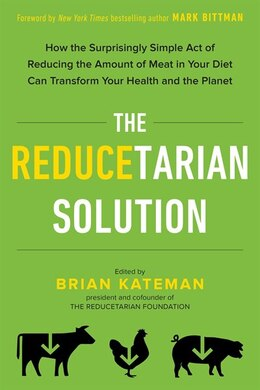 Book The Reducetarian Solution: How The Surprisingly Simple Act Of Reducing The Amount Of Meat In Your… by Brian Kateman