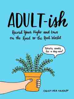 Adult-ish: Record Your Highs And Lows On The Road To The Real World by Cristina Vanko