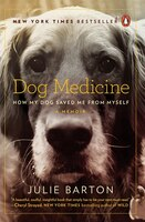 Book Dog Medicine: How My Dog Saved Me From Myself by Julie Barton