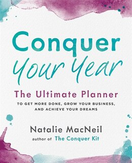 Book Conquer Your Year: The Ultimate Planner To Get More Done, Grow Your Business, And Achieve Your… by Natalie MacNeil
