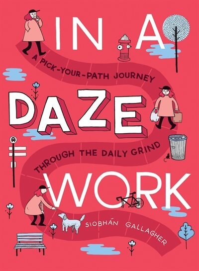 In A Daze Work: A Pick-your-path Journey Through The Daily Grind by Siobhán Gallagher