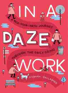 In A Daze Work: A Pick-your-path Journey Through The Daily Grind by Siobhßn Gallagher