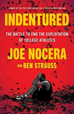 Book Indentured: The Battle To End The Exploitation Of College Athletes by Joe Nocera