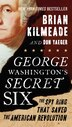 George Washington's Secret Six: The Spy Ring That Saved The American Revolution by Brian Kilmeade