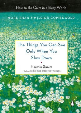Book The Things You Can See Only When You Slow Down: How To Be Calm And Mindful In A Fast-paced World by Haemin Sunim