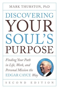 Discovering Your Soul's Purpose: Finding Your Path In Life, Work, And Personal Mission The Edgar…