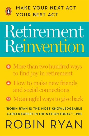 Retirement Reinvention: Make Your Next Act Your Best Act by Robin Ryan