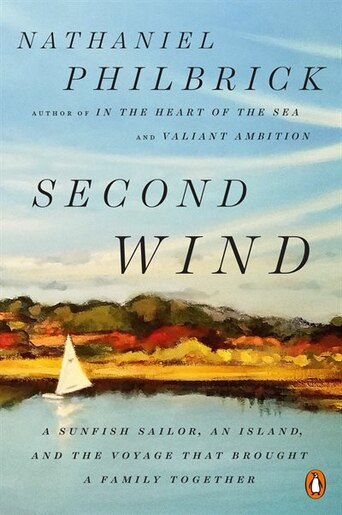 Second Wind: A Sunfish Sailor, An Island, And The Voyage That Brought A Family Together by Nathaniel Philbrick
