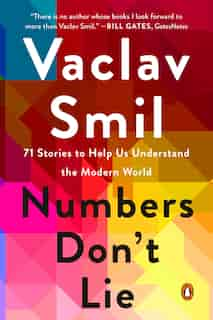 Numbers Don't Lie: 71 Stories To Help Us Understand The Modern World de Vaclav Smil