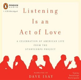 Book Listening Is An Act Of Love: A Celebration Of American Life From The Storycorps Project by Dave Isay