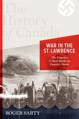 Book The History Of Canada Series: War In The St. Lawrence: The Forgotten U-boat Battles On Canada's… by Roger Sarty