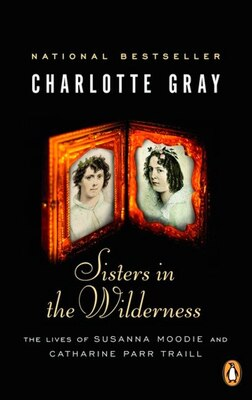 Book Sisters In The Wilderness: The Lives Of Susanna Moodie And Catherine Parr Traill by Charlotte Gray