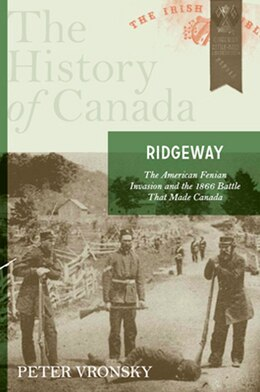 Book Ridgeway: The American Fenian Invasion And The 1866 Battle That Made Canad by Peter Vronsky