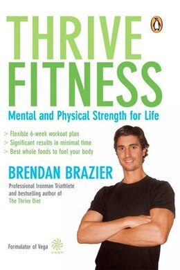 Book Thrive Fitness: Mental And Physical Strength For Life by Brendan Brazier