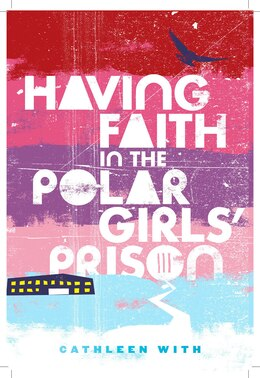 Book Having Faith In The Polar Girls Prison by Cathleen With