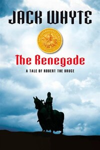 The Renegade: A Tale Of Robert The Bruce