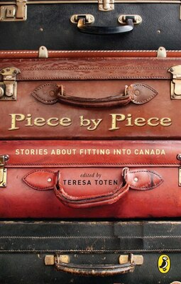 Book Piece By Piece: Stories About Fitting Into Canada by Teresa Toten