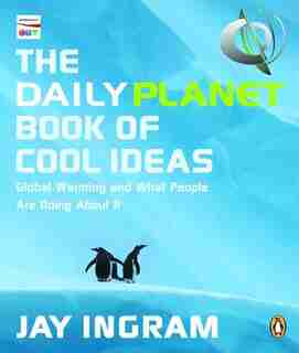 Daily Planet Book Of Cool Ideas: Global Warming And What People Are Doing About It by Jay Ingram