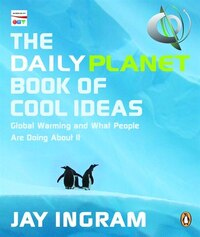 Daily Planet Book Of Cool Ideas: Global Warming And What People Are Doing About It