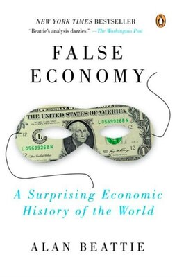 Book False Economy: A Surprising Economic History Of The World by Alan Beattie