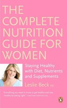 The Complete Nutrition Guide For Women: Staying Healthy With Diet Nutrients And Supplements