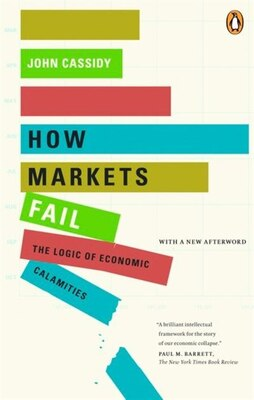 Book How Markets Fail: The Logic Of Economic Calamities by John Cassidy