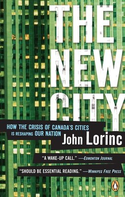 Book New City: How The Crisis Of Canada's Cities Is Reshaping Our Nation by John Lorinc