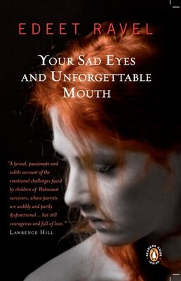Book Your Sad Eyes And Unforgettable Mouth by Edeet Ravel