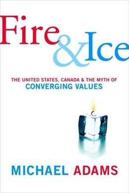 Book Fire And Ice: The United States Canada And The Myth Of Converging Values by Michael Adams