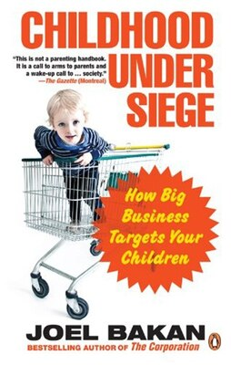 Book Childhood Under Siege: How Big Business Targets Your Children by Joel Bakan