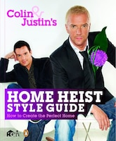 Colin And Justin's Home Heist Style Guide: How To Create The Perfect Home
