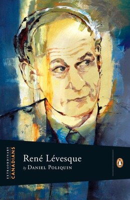 Book Extraordinary Canadians Rene Levesque by Daniel Poliquin