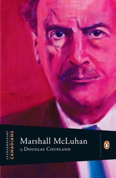 Extraordinary Canadians: Marshall Mcluhan by Douglas Coupland