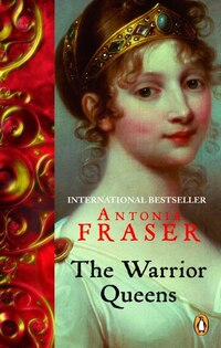 The Warrior Queens: Legends And The Lives Of The Wmn Who Have Led Their Nations In W
