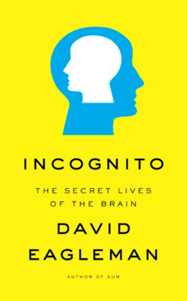 Incognito: The Secret Lives Of The Brain by David Eagleman
