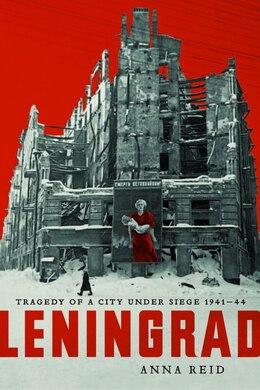 Book Leningrad: Tragedy Of A City Under Siege 1941-44 by Anna Reid