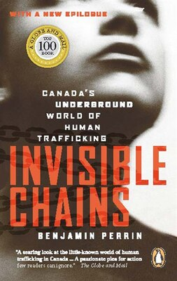 Book Invisible Chains: Canada's Underground World Of Human Trafficking by Benjamin Perrin