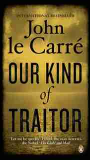 Our Kind Of Traitor: A Novel by John Le Carré