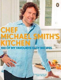 Book Chef Michael Smith's Kitchen: 100 Of My Favourite Easy Recipes by Michael Smith